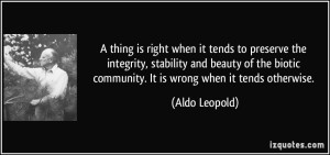 quote-a-thing-is-right-when-it-tends-to-preserve-the-integrity-stability-and-beauty-of-the-biotic-aldo-leopold-110847